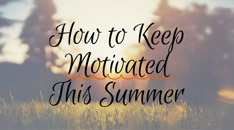 How to keep motivated this summer - blog