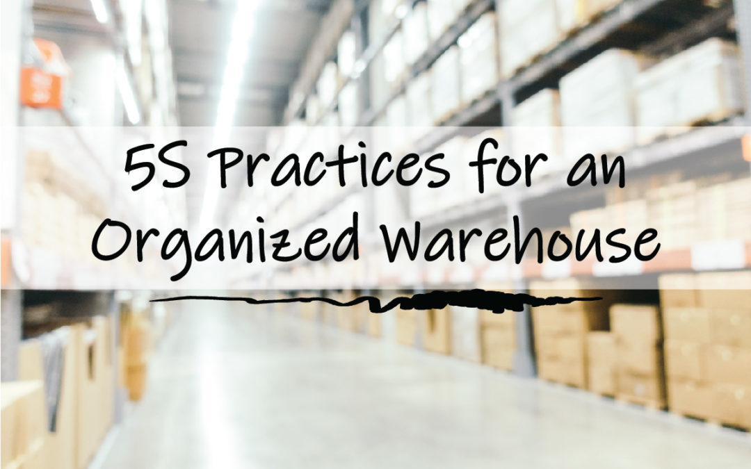 An Intro to 5S Practices for an Organized Warehouse